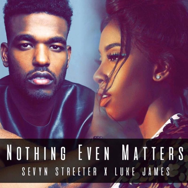 Sevyn Streeter & Luke James - Nothing Even Matters